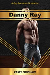 Danny Ray: A Gay Romance Novelette Kindle Edition