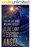 TO THE LAND OF THE ELECTRIC ANGEL: Hugo and Nebula Award Finalist Author (The Frontiers Saga)
