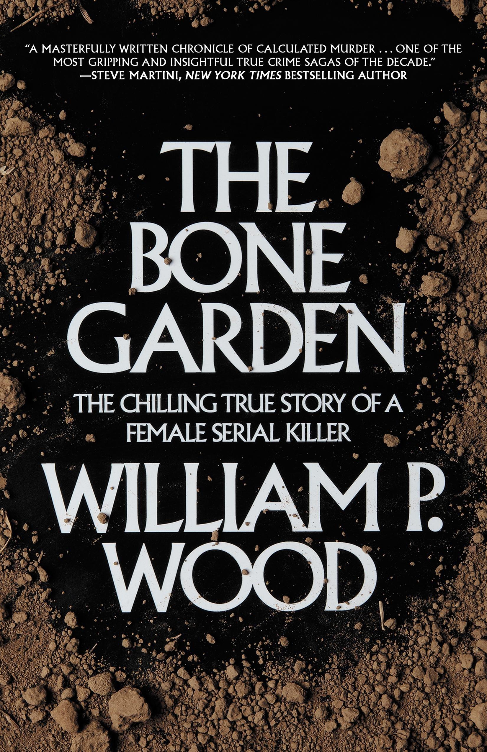 The Bone Garden: The Chilling True Story of a Female Serial Killer
