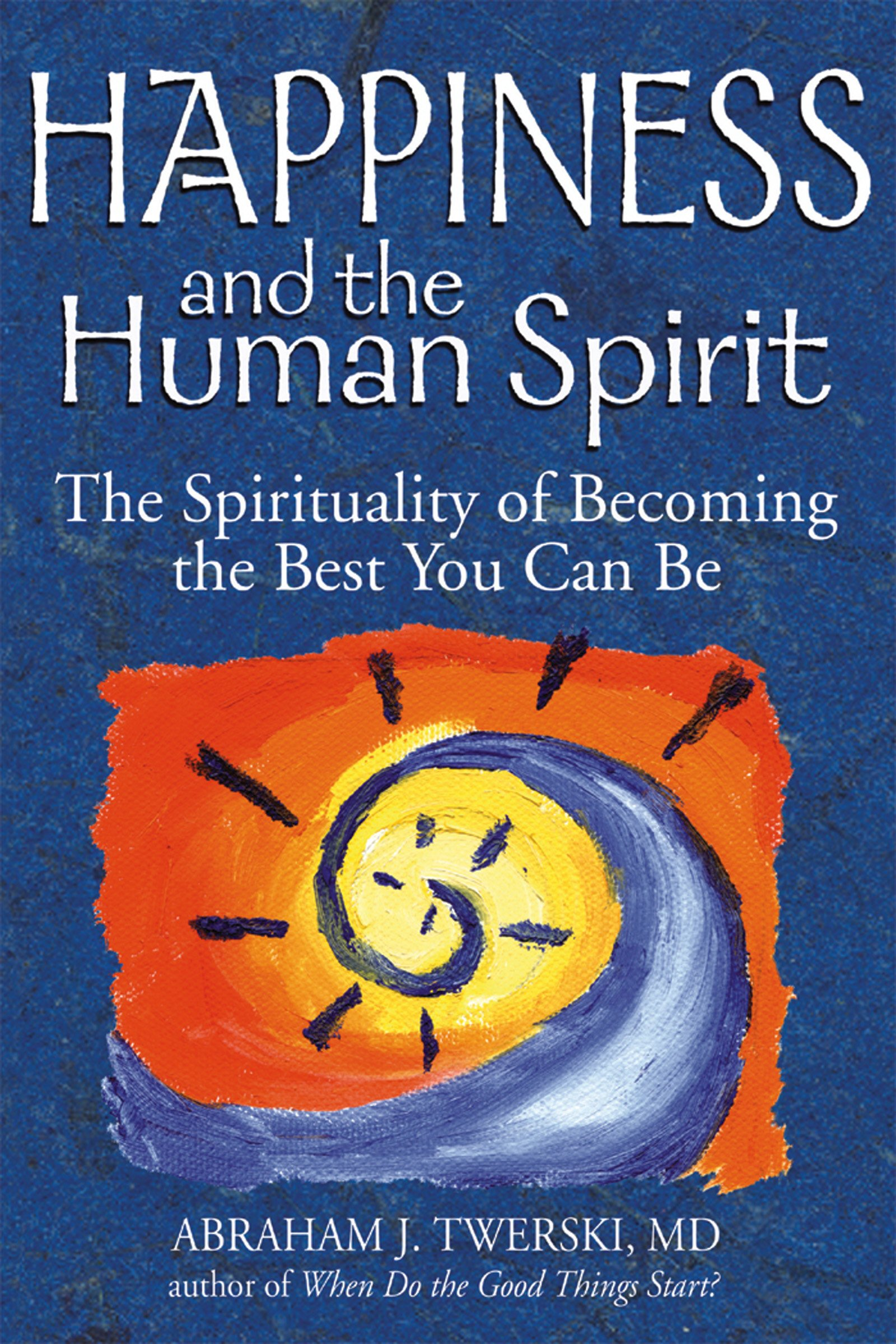 Happiness and the human spirit the spirituality of becoming the best you can be rabbi abraham j twerski md 9781580234047 amazon com books