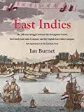 East Indies: The 200 Year Struggle Between Portugual, the Dutch East India Co & the English East India Co for Supremacy in the Eastern Seas