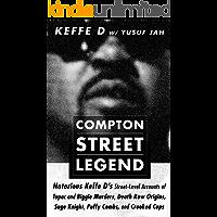 Compton Street Legend: Notorious Keffe D's Street-Level Accounts of Tupac and Biggie Murders, Death Row Origins, Suge…