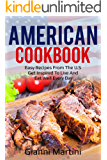 THE AMERICAN COOKBOOK: Easy Recipes from The U.S., Get Inspired to Live and Eat Well Every Day
