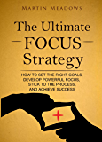 The Ultimate Focus Strategy: How to Set the Right Goals, Develop Powerful Focus, Stick to the Process, and Achieve Success (English Edition)