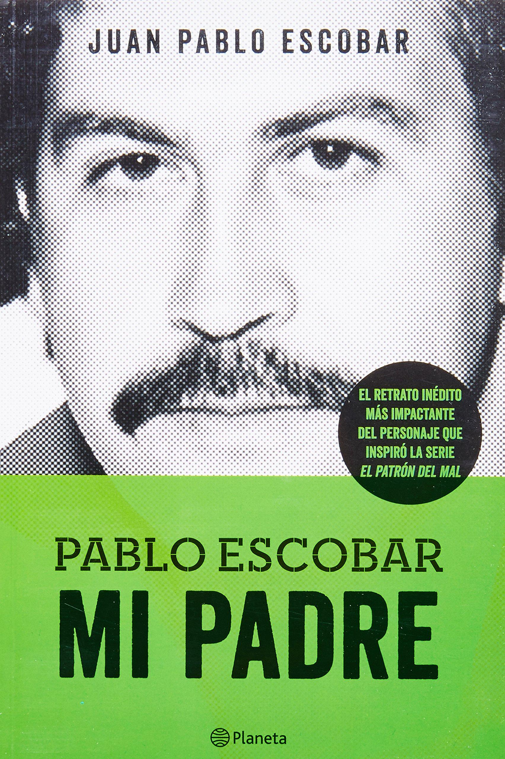 Pablo Escobar Mi Padre Las Historias Que No Deberiamos Saber Spanish Edition Escobar Juan Pablo 9786070724961 Books