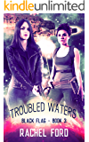 Troubled Waters (Black Flag Book 3)