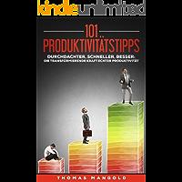 101 Produktivitätstipps: Schaffe mehr in weniger Zeit - und das ganz entspannt!