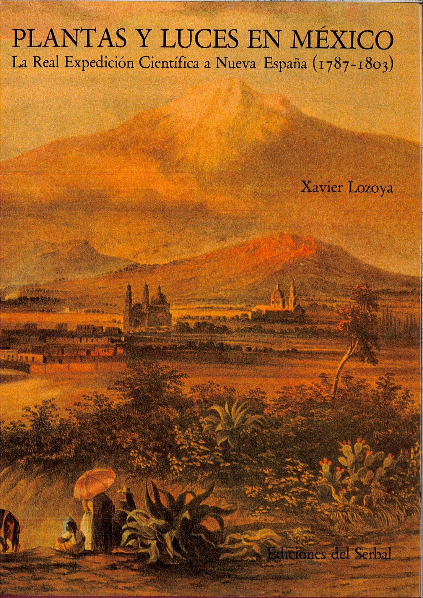 PLANTAS Y LUCES EN MEXICO La Real Expedicion Cientifica a Nueva España 1787-1803: Amazon.es: XAVIER LOZOYA, EDICIONES DEL SERBAL: Libros