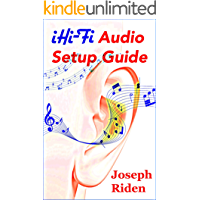 iHi-Fi Audio Setup Guide: Enjoy More Authentic Music From Any High-Fidelity Audio System (English Edition)