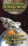 InterstellarNet: Enigma Part Five: War Against the Xool (InterstellarNet: Enigma Serial Book 5)