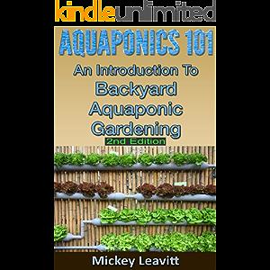 Aquaponics: 101 An Introduction To Backyard Aquaponic Gardening (2nd Edition) (aquaponics, ecosystem, fisheries, aquatic…