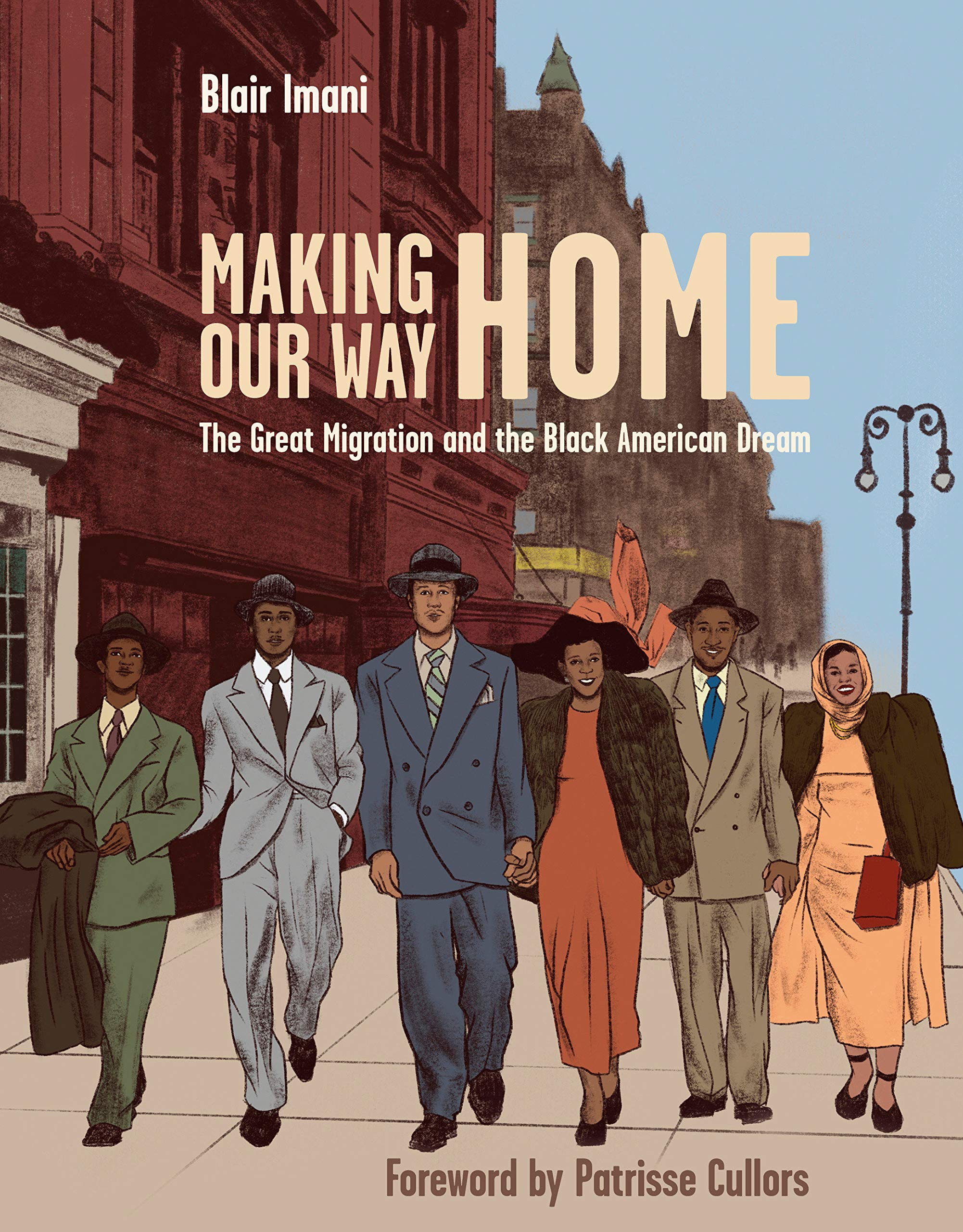Making Our Way Home The Great Migration And The Black American Dream Imani Blair Cullors Patrisse 9781984856920 Amazon Com Books