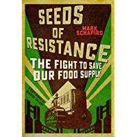 Seeds of Resistance: The Fight to Save Our Food Supply (English Edition)