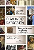 O mundo da escrita: Como a literatura transformou a civilização