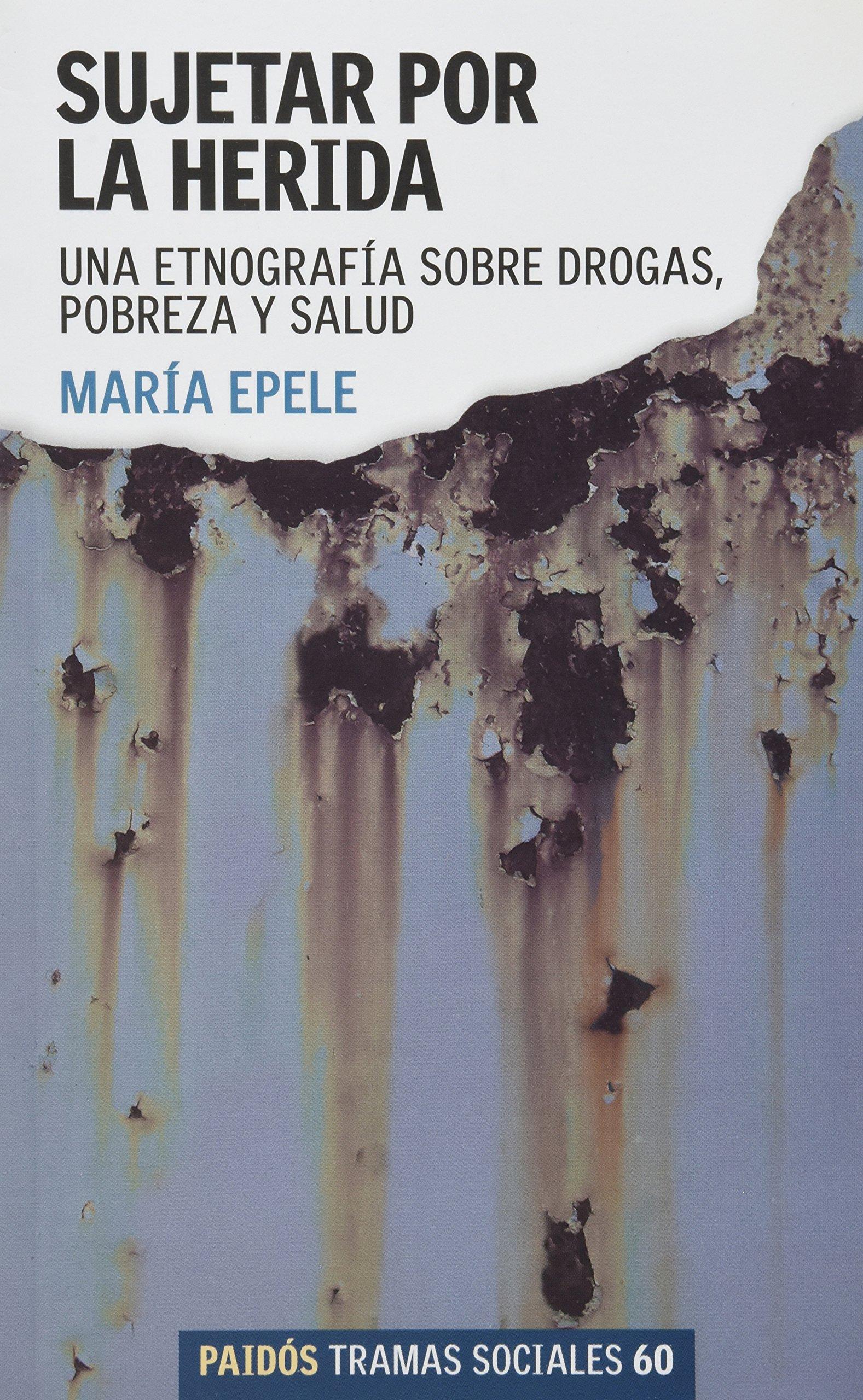 Sujetar por la herida. Una etnografía sobre drogas, pobreza y salud: VARIOS AUTORES: 9789501245608: Amazon.com: Books