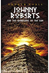 Johnny Roberts and the Guardians of the Sun (The Adventures of Johnny Roberts Book 1) Kindle Edition
