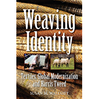 Weaving Identity: Textiles, Global Modernization and Harris Tweed (English Edition)