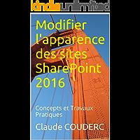 Modifier l'apparence des sites SharePoint 2016: Concepts et Travaux Pratiques (French Edition)