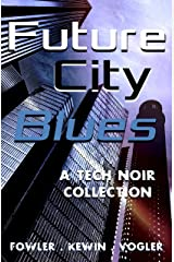 Future City Blues: a tech noir collection Kindle Edition