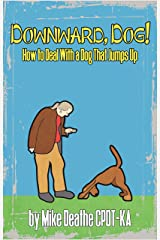 Downward, Dog!: How To Deal With A Dog Who Jumps Up Kindle Edition