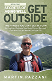 SECRETS OF AGING WELL: GET OUTSIDE: The Fitness You Can't Get in a Gym - Be Healthier, Recharge Your Brain, Prevent Burnout, Find More Joy, and Maybe Live to be 100