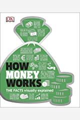 How Money Works: The Facts Visually Explained (Dk) Kindle Edition