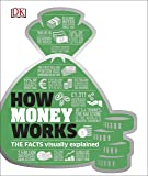 How Money Works: The Facts Visually Explained (Dk)