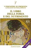 Il libro della forza e del nutrimento: I Portatori di Luce canalizzati da Paola Borgini (Con link audio mp3) (Biblioteca Celeste)
