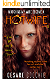 Watching My Wife Become a HotWife: Her secret, she did it. I watched my wife, Experience Animal Lust, First Time, Hotwife, Wife Sharing, Dominance, Submit, ... (The adventures of Jill and Bobby Book 1)