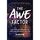 The Awe Factor: How a Little Bit of Wonder Can Make a Big Difference in Your Life (Inspirational Gift for Friends, Personal G