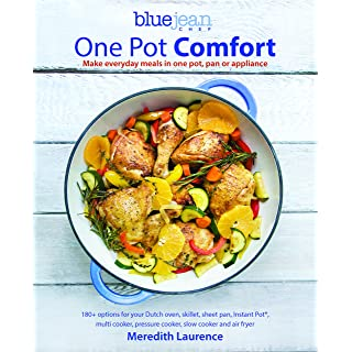 One Pot Comfort: Make Everyday Meals in One Pot, Pan or Appliance: 180+ recipes for your Dutch oven, skillet, sheet pan, Instant-Pot®, multi-cooker, ... cooker, and air fryer (The Blue Jean Chef)