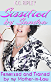 Sissified By Sandra: Feminized and Trained by my Mother-in-Law (English Edition)