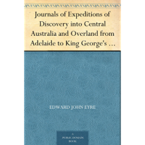 Journals of Expeditions of Discovery into Central Australia and Overland from Adelaide to King George's Sound in the…