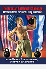 The Russian Kettlebell Challenge: Xtreme Fitness for Hard Living Comrades Kindle Edition