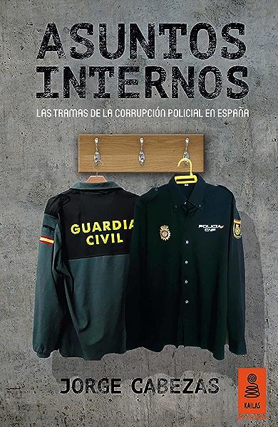Asuntos Internos: Las tramas de la corrupción policial en España (Kailas No Ficción nº 12) eBook: Cabezas, Jorge: Amazon.es: Tienda Kindle