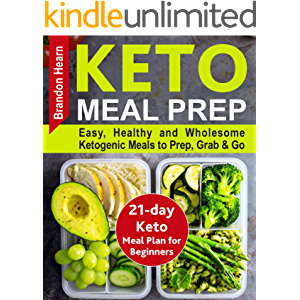 Keto Meal Prep: Easy, Healthy and Wholesome Ketogenic Meals to Prep, Grab, and Go. 21-Day Keto Meal Plan for Beginners…