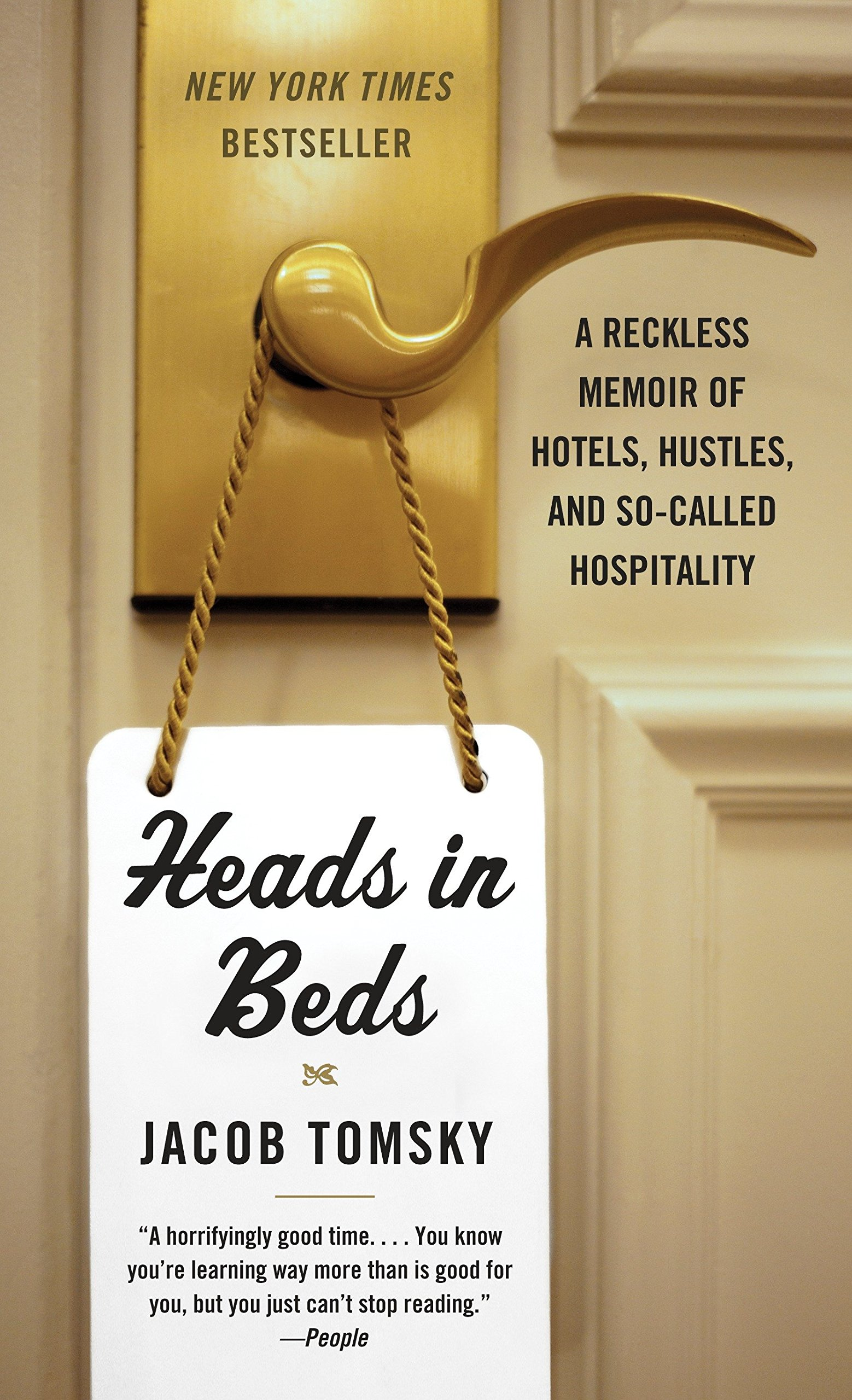 Heads In Beds: A Reckless Memoir Of Hotels, Hustles, And So Called  Hospitality: Jacob Tomsky: 9781101973745: Amazon.com: Books