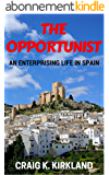 The Opportunist: An Enterprising Life in Spain (English Edition)