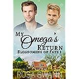 My Omega's Return (Blossoming of Fate 1): MM Alpha/Omega Mpreg Romance