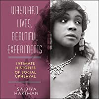 Wayward Lives, Beautiful Experiments: Intimate Histories of Social Upheaval