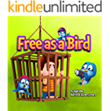 """""""Free As A Bird"""" : Teach children to treat animals with respect. (ANIMALS STORY BEDTIME BOOKS FOR KIDS Book 1)"""