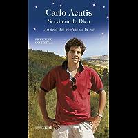 Carlo Acutis, Serviteur de Dieu: Au-delà des confins de la vie (French Edition)