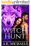 The Witch, The Wolf and The Vampire: Witch Hunt (The Witch The Wolf And The Vampire Book 2)