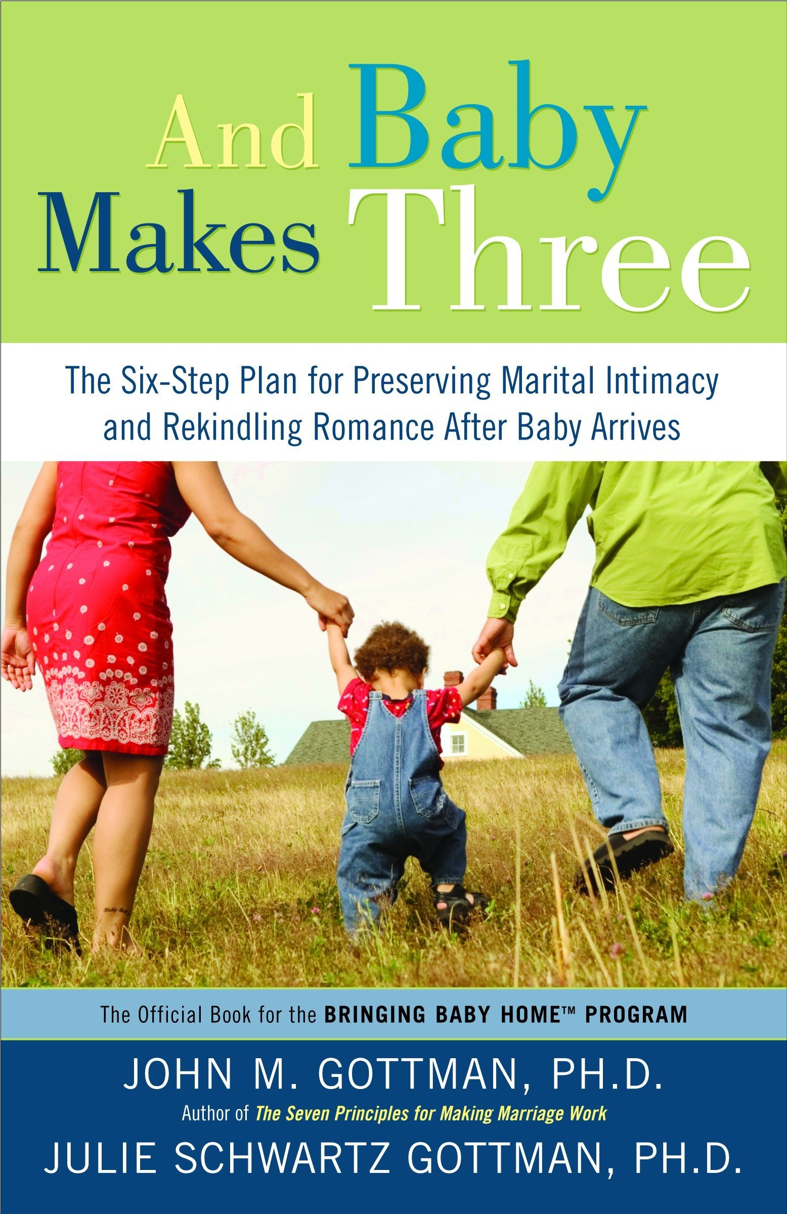 And Baby Makes Three: The Six-Step Plan for Preserving Marital Intimacy and Rekindling Romance After Baby Arrives by Gottman, John Mordechai/ Gottman, Julie Schwartz