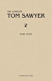 Tom Sawyer: The Complete Collection (The Greatest Fictional Characters of All Time)