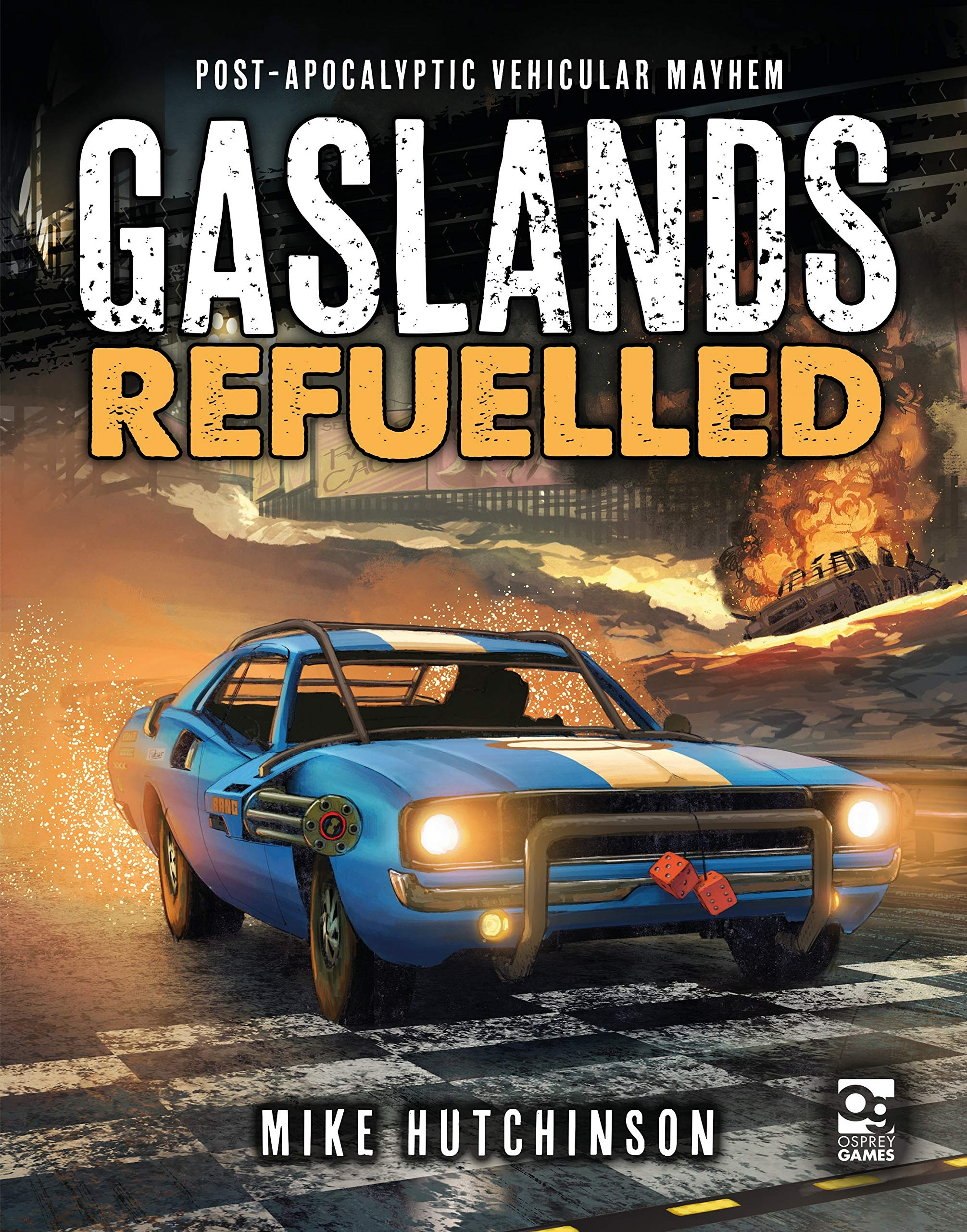 Gaslands: Refuelled: Post-Apocalyptic Vehicular Mayhem by Osprey Games