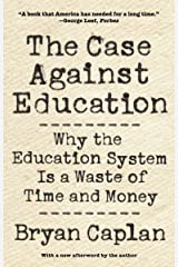 The Case against Education: Why the Education System Is a Waste of Time and Money Kindle Edition