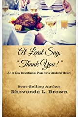 """At Least Say, """"Thank You!"""": An 8-Day Devotional Plan for a Grateful Heart Kindle Edition"""
