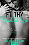Filthy Beautiful Love (Filthy Beautiful Series, Book 2)