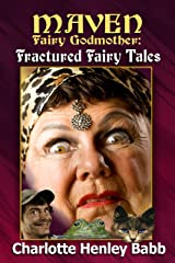 Maven's Fractured Fairy Tales (Maven Fairy Godmother Book 2)